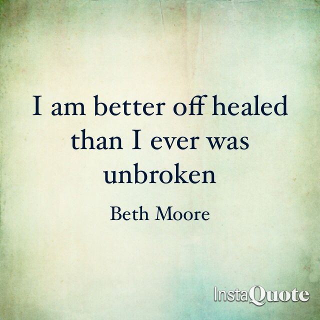 quotes-about-life-i-am-better-off-healed-than-i-ever-was-unbroken-beth-moore